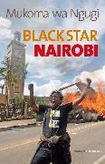 Cover-Bild zu Ngugi, Mukoma wa: Black Star Nairobi (eBook)