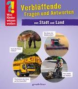 Cover-Bild zu Was Kinder wissen wollen: Verblüffende Fragen und Antworten aus Stadt und Land von gondolino Wissen und Können (Hrsg.)
