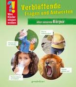 Cover-Bild zu Was Kinder wissen wollen: Verblüffende Fragen und Antworten über unseren Körper von gondolino Wissen und Können (Hrsg.)