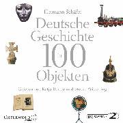 Cover-Bild zu Deutsche Geschichte in 100 Objekten (Audio Download) von Schäfer, Hermann