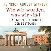Cover-Bild zu Winkler, Heinrich August: Wie wir wurden, was wir sind (Audio Download)