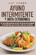 Cover-Bild zu Moore, Amy: Ayuno intermitente y dieta cetogénica: Un reto sencillo para que hombres y mujeres principiantes puedan maximizar la pérdida de peso saludable con la