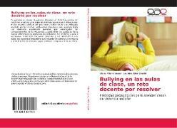 Cover-Bild zu Villamil Lopez, Liliana: Bullying en las aulas de clase, un reto docente por resolver