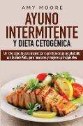 Cover-Bild zu Moore, Amy: Ayuno Intermitente y Dieta Cetogénica: Un reto sencillo para maximizar la pérdida de peso saludable con la dieta Keto, para hombres y mujeres principi