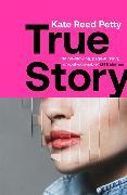 Cover-Bild zu Petty, Kate Reed: True Story