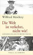 Cover-Bild zu Meichtry, Wilfried: Die Welt ist verkehrt, nicht wir!
