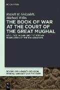 Cover-Bild zu The Book of War at the Court of the Great Mughal (eBook) von Golzadeh, Razieh B.
