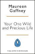 Cover-Bild zu Your One Wild and Precious Life (eBook) von Gaffney, Maureen