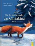 Cover-Bild zu Wie der kleine Fuchs das Christkind sucht von Motschiunig, Ulrike