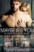 Cover-Bild zu Wheeler, Kathy L: Maybe It's You (eBook)