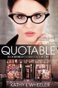 Cover-Bild zu Wheeler, Kathy L: Quotable (Bloomington Series, #1) (eBook)