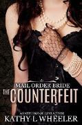 Cover-Bild zu Wheeler, Kathy L: Mail Order Bride: The Counterfeit (eBook)