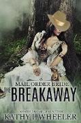 Cover-Bild zu Wheeler, Kathy L: Mail Order Bride: The Breakaway (eBook)