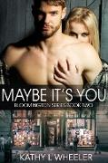 Cover-Bild zu Wheeler, Kathy L: Maybe It's You (Bloomington Series, #2) (eBook)
