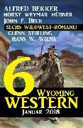 Cover-Bild zu Bekker, Alfred: 6 Wyoming Western Januar 2018 - Sechs Wildwest-Romane (eBook)