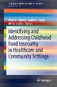 Cover-Bild zu Kersten, Hans B. (Hrsg.): Identifying and Addressing Childhood Food Insecurity in Healthcare and Community Settings (eBook)