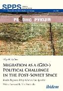Cover-Bild zu Gulina, Olga R.: Migration as a (Geo-)Political Challenge in the Post-Soviet Space (eBook)