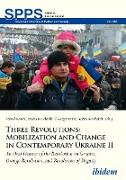 Cover-Bild zu Kowal, Pawel (Hrsg.): Three Revolutions: Mobilization and Change in Contemporary Ukraine II (eBook)