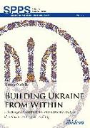 Cover-Bild zu Oleinik, Anton: Building Ukraine from Within (eBook)