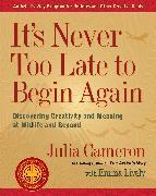 Cover-Bild zu Cameron, Julia: It's Never Too Late to Begin Again (eBook)
