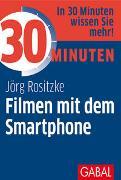Cover-Bild zu 30 Minuten Filmen mit dem Smartphone