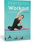 Cover-Bild zu Vanderburg, Helen: Perfektes Workout für zuhause. Mit dem Besten aus Yoga, Pilates und Barre