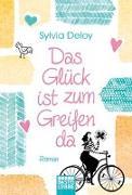 Cover-Bild zu Das Glück ist zum Greifen da von Deloy, Sylvia