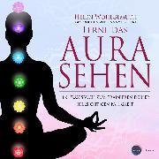 Cover-Bild zu eBook Lerne das Aurasehen - Ein Praxisbuch zum Trainieren deiner hellsichtigen Fähigkeit (ungekürzt)