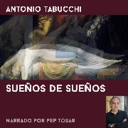Cover-Bild zu Sueños de sueños: narrado por Pep Tosar (Audio Download) von Tabucchi, Antonio