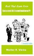 Cover-Bild zu Vieira, Walter E: Beat The Exam Fever: Succeed at Examinations!!! (eBook)