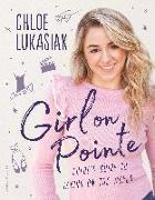 Cover-Bild zu Lukasiak, Chloe: Girl on Pointe: Chloe's Guide to Taking on the World