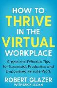 Cover-Bild zu Glazer, Robert: How to Thrive in the Virtual Workplace