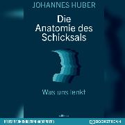 Cover-Bild zu Die Anatomie des Schicksals - Was uns lenkt (Ungekürzt) (Audio Download) von Huber, Johannes