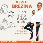 Cover-Bild zu Blödsinn gibt's nicht - Wie wir Kinder fürs Leben begeistern (Ungekürzt) (Audio Download) von Brezina, Thomas