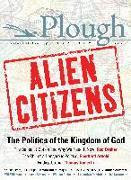 Cover-Bild zu Dreher, Rod: Plough Quarterly No. 11 - Alien Citizens: The Politics of the Kingdom of God