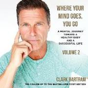 Cover-Bild zu Bartram, Clark: Where Your Mind Goes, You Go: A Mental Journey Toward a Healthy Body And a Successful Life