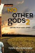 Cover-Bild zu Buckingham, Terri: No Other Gods: Loving What God Loves; Hating What He Hates