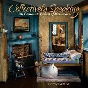 Cover-Bild zu Browning, Kaye: Collectively Speaking, Volume 2: My Passionate Pursuit of Miniatures