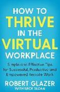 Cover-Bild zu How to Thrive in the Virtual Workplace von Glazer, Robert