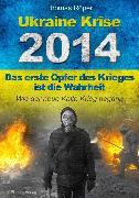 Cover-Bild zu Röper, Thomas: Ukraine Krise 2014 - Das erste Opfer des Krieges ist die Wahrheit (eBook)