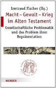 Cover-Bild zu Fischer, Irmtraud (Hrsg.): Macht - Gewalt - Krieg im Alten Testament