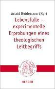 Cover-Bild zu Heidemann, Astrid (Hrsg.): Lebensfülle - experimentelle Erprobungen eines theologischen Leitbegriffs