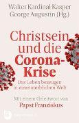 Cover-Bild zu Kasper, Walter Kardinal (Hrsg.): Christsein und die Corona-Krise - Das Leben bezeugen in einer sterblichen Welt