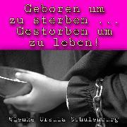 Cover-Bild zu Geboren um zu sterben, gestorben um zu leben! (Audio Download) von Schulenburg, Wienke Ursula