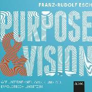 Cover-Bild zu Purpose und Vision (Audio Download) von Esch, Franz-Rudolf