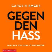 Cover-Bild zu Emcke, Carolin: Gegen den Hass (Audio Download)