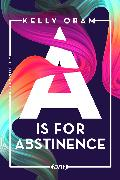 Cover-Bild zu Oram, Kelly: A is for Abstinence (eBook)
