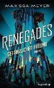 Cover-Bild zu Renegades - Gefährlicher Freund von Meyer, Marissa