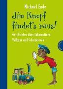 Cover-Bild zu Jim Knopf: Jim Knopf findet's raus - Geschichten über Lokomotiven, Vulkane und Scheinriesen von Ende, Michael