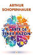 Cover-Bild zu Dialéctica Erística: El Arte de Tener Razón (eBook) von Schopenhauer, Arthur